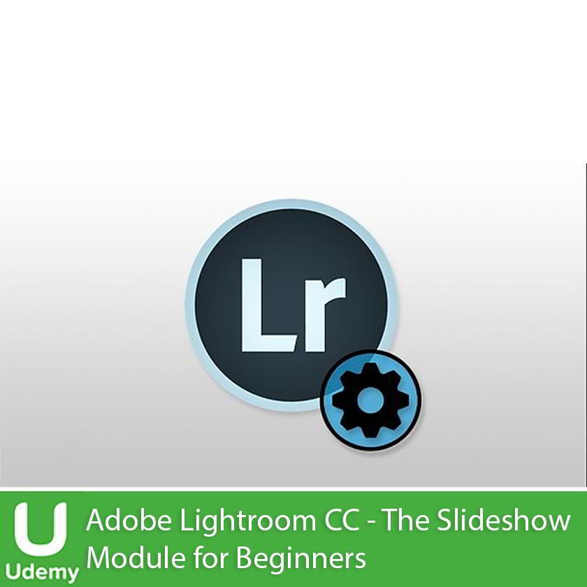 Udemy – Adobe Lightroom cc - the slideshow Module for beginners free download