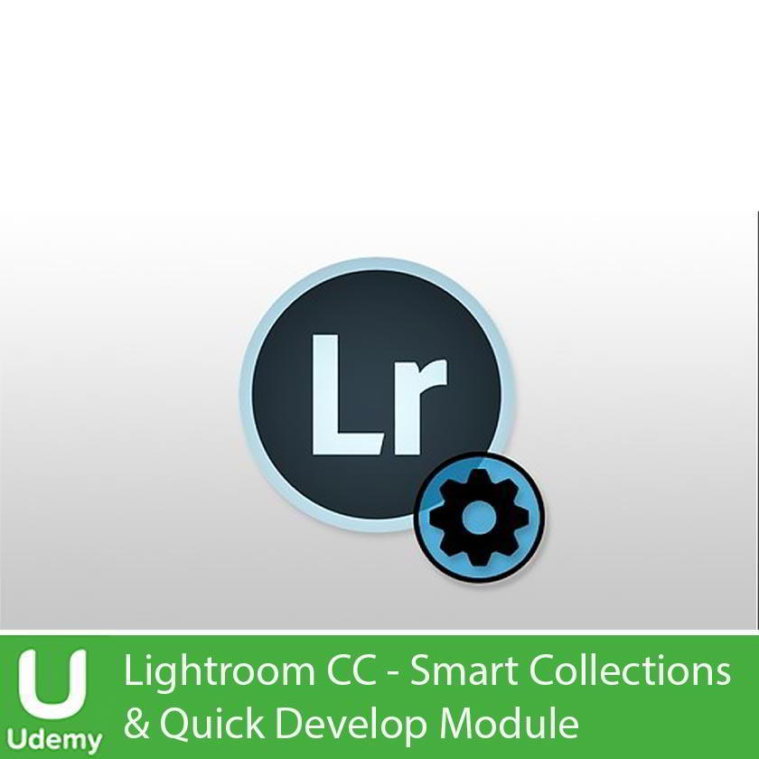 Udemy – Lightroom CC - Smart Collections & Quick Develop Module Free download