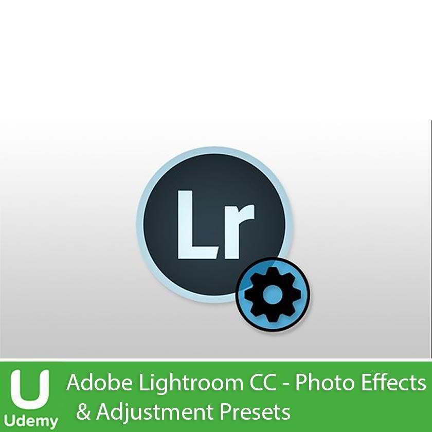 Udemy – Adobe Lightroom CC - Photo Effects & Adjustment Presets Free download