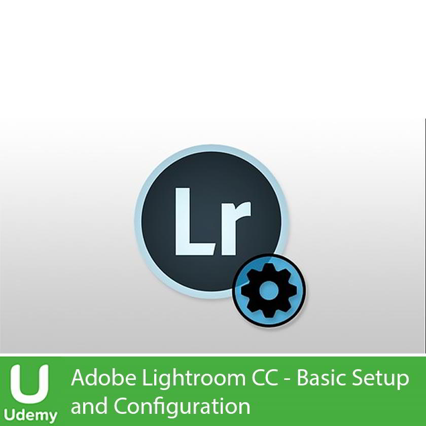 Udemy - Adobe Lightroom CC - Basic Setup and Configuration free download
