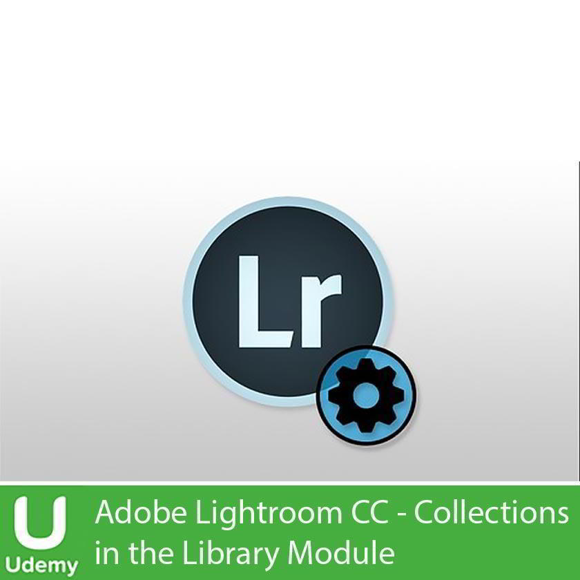 Udemy – Adobe Lightroom CC - Collections in the Library Module Free download