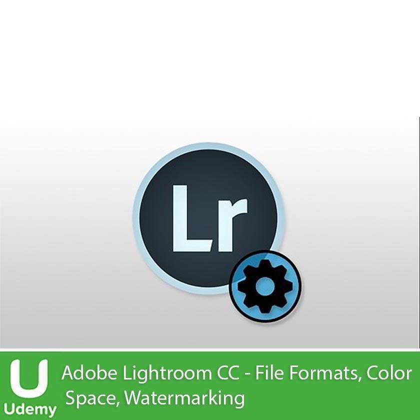 Udemy – Adobe Lightroom CC - File Formats, Color Space, Watermarking Free download